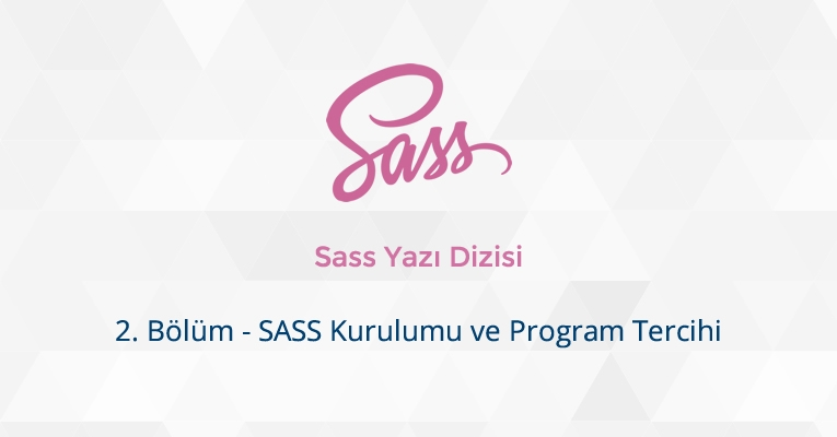 SASS Kurulumu ve Program Tercihi